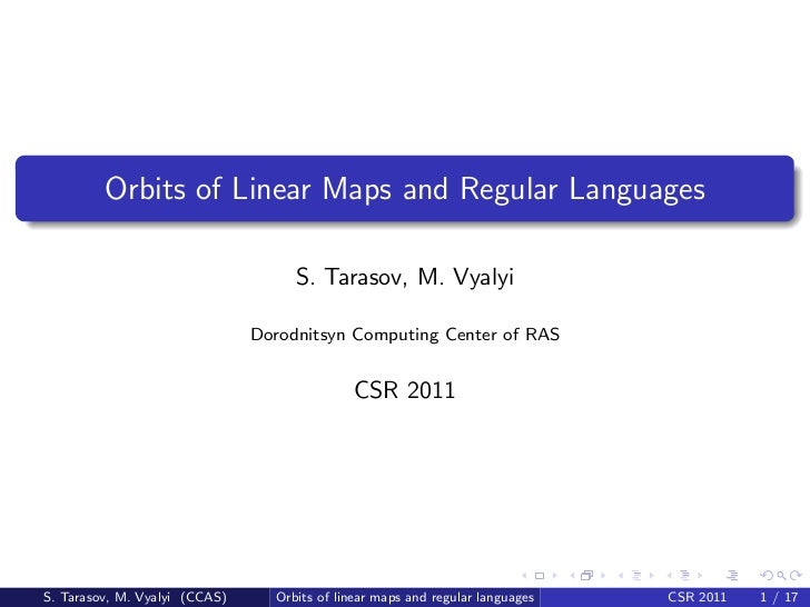 Orbits of Linear Maps and Regular Languages                                    S. Tarasov, M. Vyalyi                      ...