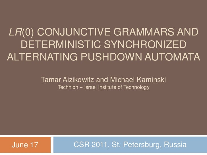 LR(0) Conjunctive Grammars and Deterministic SynchronizedAlternating Pushdown AutomataTamar Aizikowitz and Michael Kaminsk...