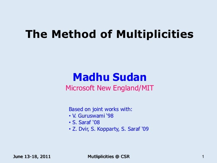 The Method of Multiplicities<br />Madhu Sudan<br />Microsoft New England/MIT<br />Based on joint works with:<br /><ul><li>...