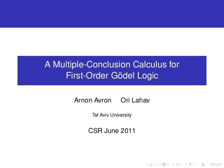 A Multiple-Conclusion Calculus for    First-Order Gödel Logic       Arnon Avron       Ori Lahav            Tel Aviv Univer...