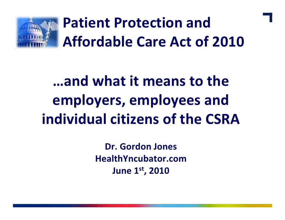 Patient Protection and    Affordable Care Act of 2010   Affordable Care Act of 2010  …and what it means to the  employers,...
