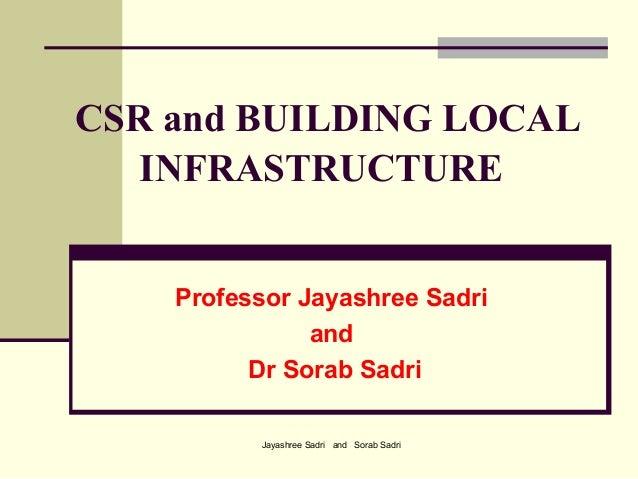 Jayashree Sadri and Sorab SadriCSR and BUILDING LOCALINFRASTRUCTUREProfessor Jayashree SadriandDr Sorab Sadri