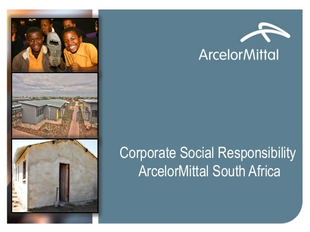 Corporate Social Responsibility ArcelorMittal South Africa