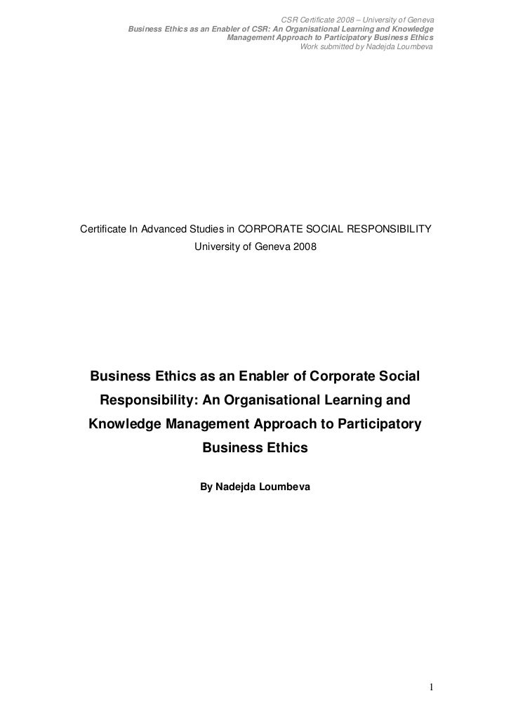 CSR Certificate 2008 – University of Geneva        Business Ethics as an Enabler of CSR: An Organisational Learning and Kn...