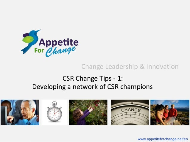 Change Leadership & Innovation CSR Change Tips - 1: Developing a network of CSR champions  www.appetiteforchange.net/en