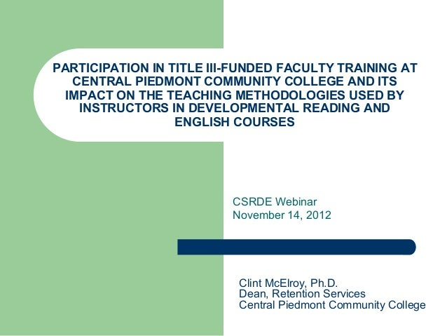 PARTICIPATION IN TITLE III-FUNDED FACULTY TRAINING ATCENTRAL PIEDMONT COMMUNITY COLLEGE AND ITSIMPACT ON THE TEACHING METH...