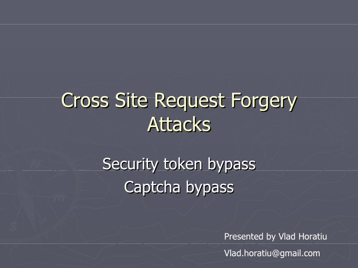 Cross Site Request Forgery Attacks Security token bypass Captcha bypass Presented by Vlad Horatiu [email_address]