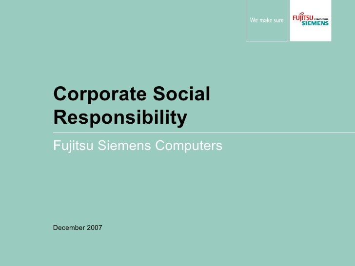 Corporate Social Responsibility Fujitsu Siemens Computers December 2007