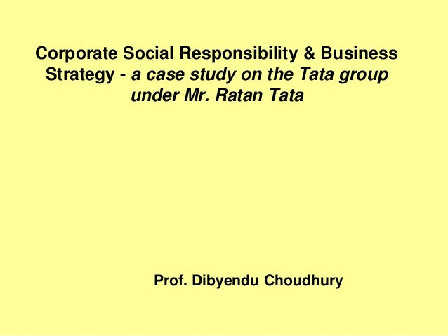 Corporate Social Responsibility & Business Strategy - a case study on the Tata group            under Mr. Ratan Tata      ...