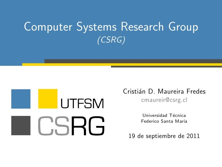 Computer Systems Research Group            (CSRG)                 Cristi´n D. Maureira Fredes                       a     ...