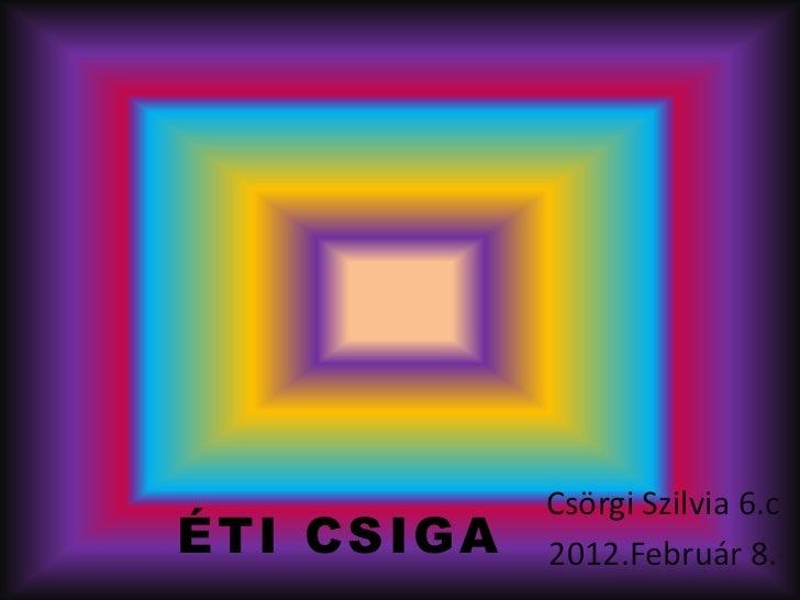 Csörgi Szilvia 6.cÉTI CSIGA   2012.Február 8.