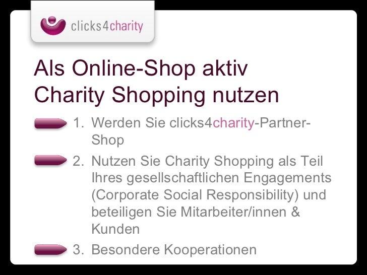 Als Online-Shop aktivCharity Shopping nutzen   1. Werden Sie clicks4charity-Partner-      Shop   2. Nutzen Sie Charity Sho...