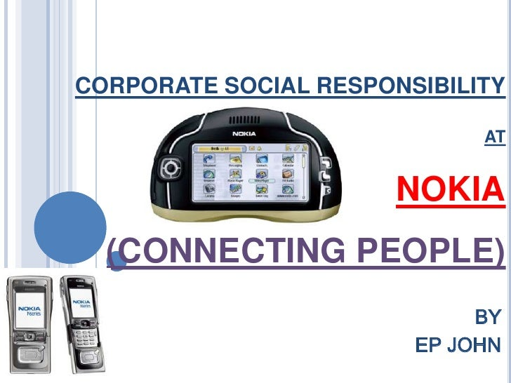 CORPORATE SOCIAL RESPONSIBILITYATNOKIA(CONNECTING PEOPLE)<br />BY<br />EP JOHN<br />