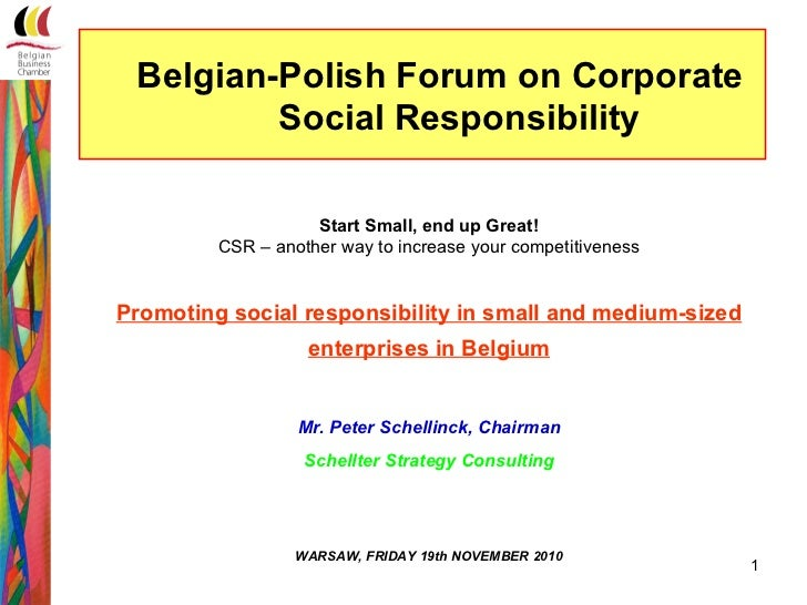 Belgian-Polish Forum on Corporate         Social Responsibility                    Start Small, end up Great!         CSR ...