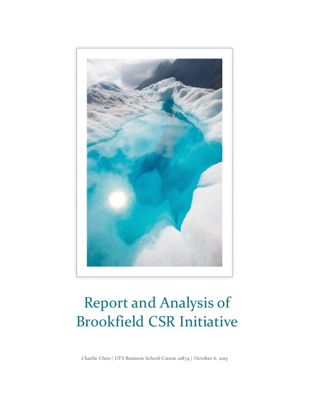 Report and Analysis of Brookfield CSR Initiative Charlie Chen | UTS Business School Course 21874 | October 6, 2013