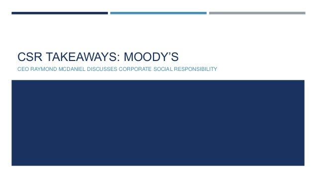 CSR TAKEAWAYS: MOODY'SCEO RAYMOND MCDANIEL DISCUSSES CORPORATE SOCIAL RESPONSIBILITY