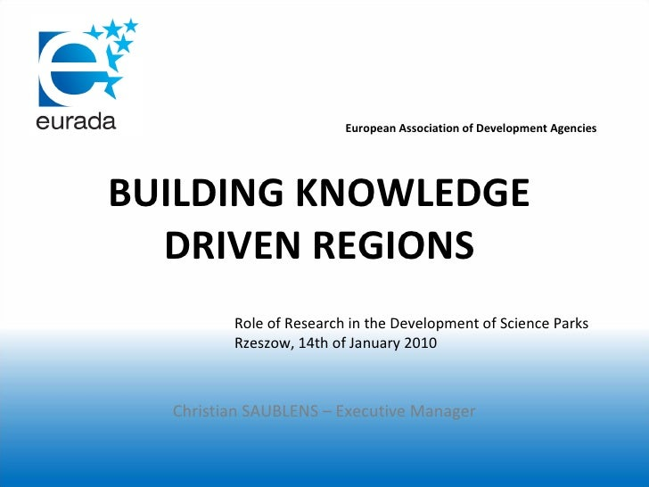 BUILDING KNOWLEDGE DRIVEN REGIONS European Association of Development Agencies Christian SAUBLENS – Executive Manager Role...