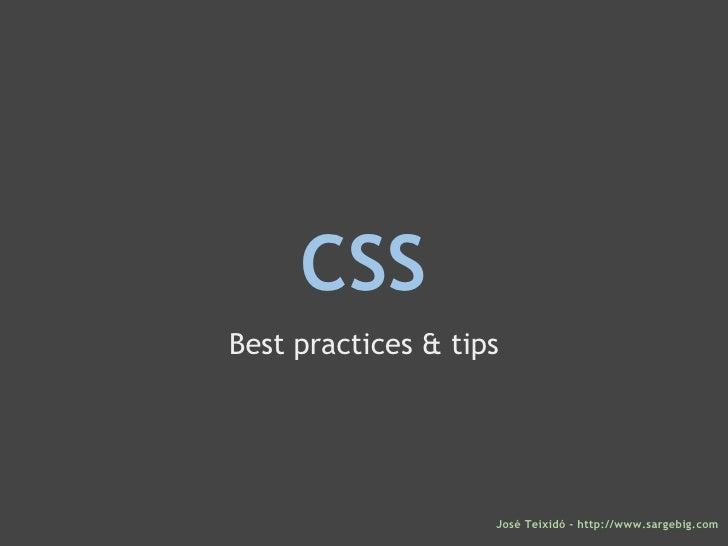 CSS Best practices & tips José Teixidó - http://www.sargebig.com