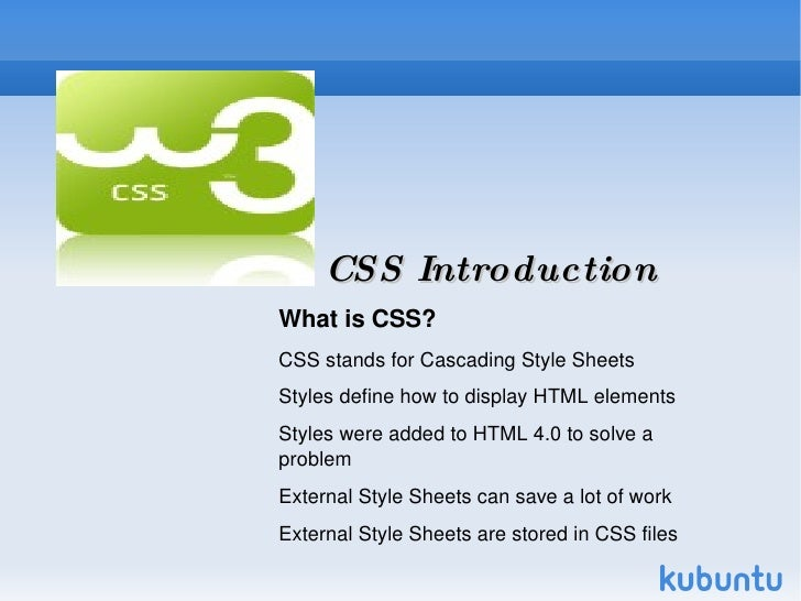 CSS Introduction What is CSS? <ul><li>CSS stands for Cascading Style Sheets