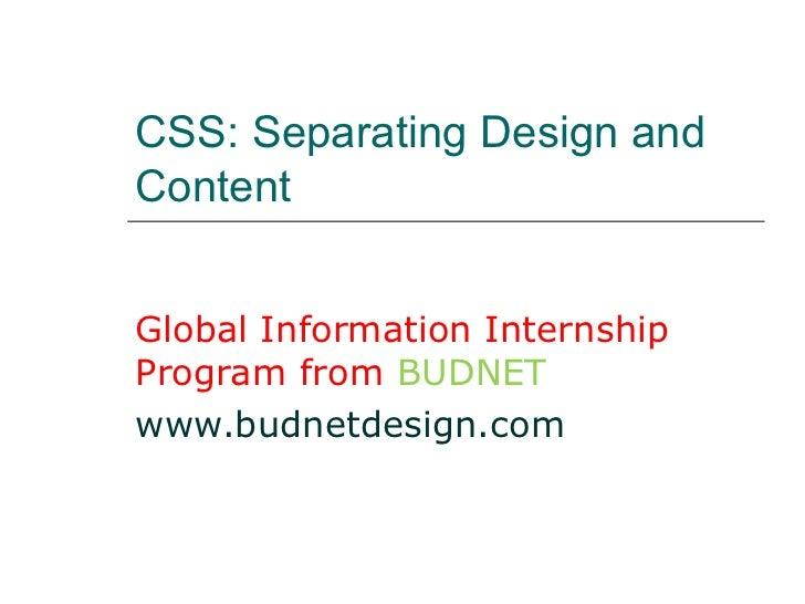 CSS: Separating Design andContentGlobal Information InternshipProgram from BUDNETwww.budnetdesign.com