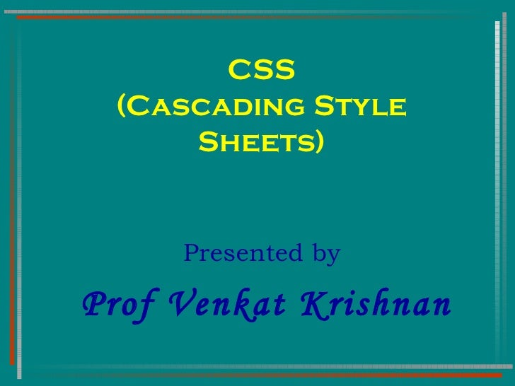 CSS (Cascading Style Sheets) Presented by  Prof Venkat Krishnan
