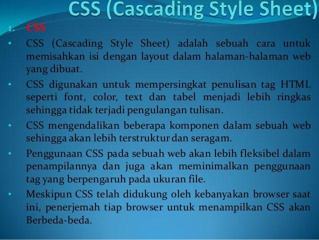 1. CSS • CSS (Cascading Style Sheet) adalah sebuah cara untuk memisahkan isi dengan layout dalam halaman-halaman web yang ...