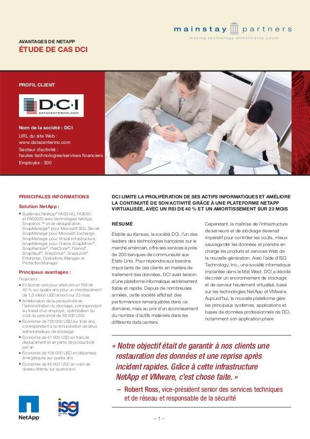 ÉTUDE DE CAS DCI AVANTAGES DE NETAPP PROFIL CLIENT Nom de la société : DCI URL du site Web : www.datacenterinc.com Secteur...