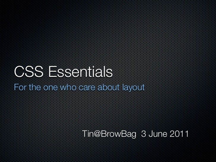 CSS EssentialsFor the one who care about layout                 Tin@BrowBag 3 June 2011