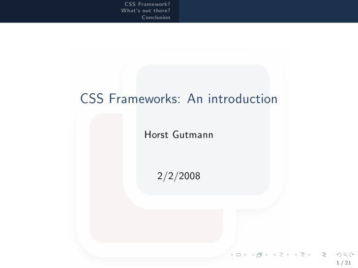 CSS Framework?       What's out there?              Conclusion     CSS Frameworks: An introduction               Horst Gut...