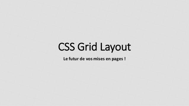 CSS Grid Layout Le futur de vos mises en pages !