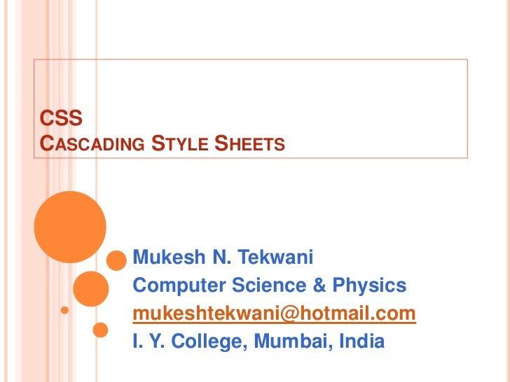 CSSCASCADING STYLE SHEETS        Mukesh N. Tekwani        Computer Science & Physics        mukeshtekwani@hotmail.com     ...