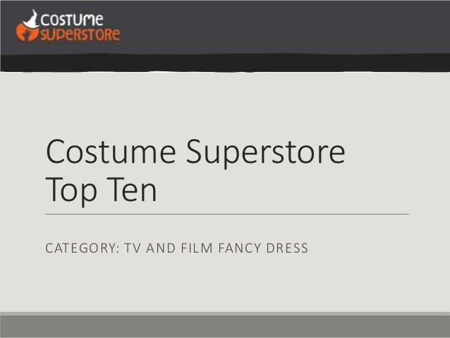 Costume Superstore Top Ten CATEGORY: TV AND FILM FANCY DRESS