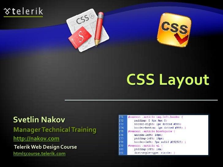 CSS LayoutSvetlin NakovManager Technical Traininghttp://nakov.comTelerik Web Design Coursehtml5course.telerik.com