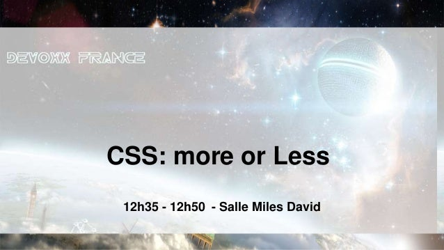 CSS: more or Less 12h35 - 12h50 - Salle Miles David