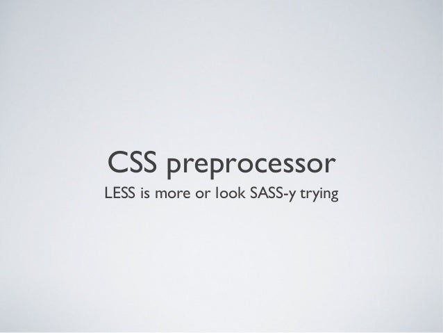 CSS Preprocessors: LESS is more or look SASS-y trying