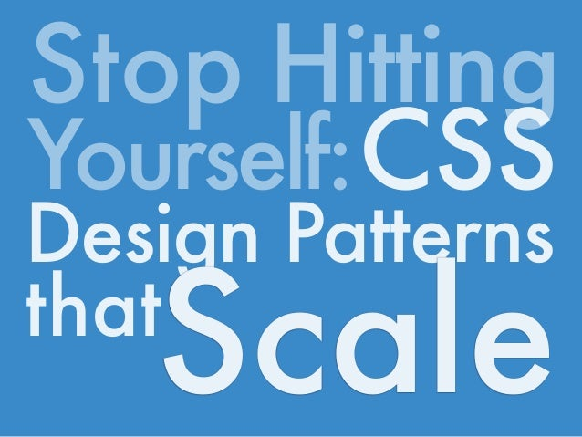 Stop Hitting Yourself: CSS Design Patterns that Scale
