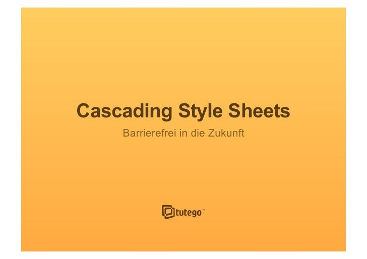 Cascading Style Sheets                                    Barrierefrei in die Zukunft     1 / 57   Cascading Style Sheets ...