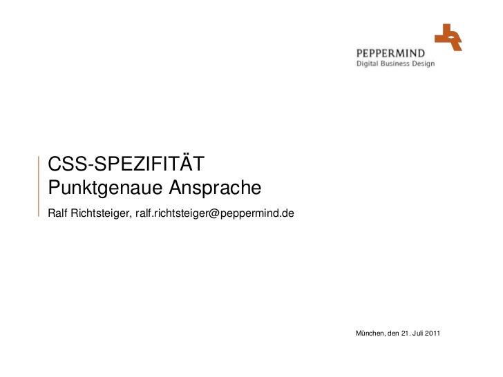 München, den 21. Juli 2011<br />CSS-SPEZIFITÄTPunktgenaue Ansprache<br />Ralf Richtsteiger, ralf.richtsteiger@peppermind.d...