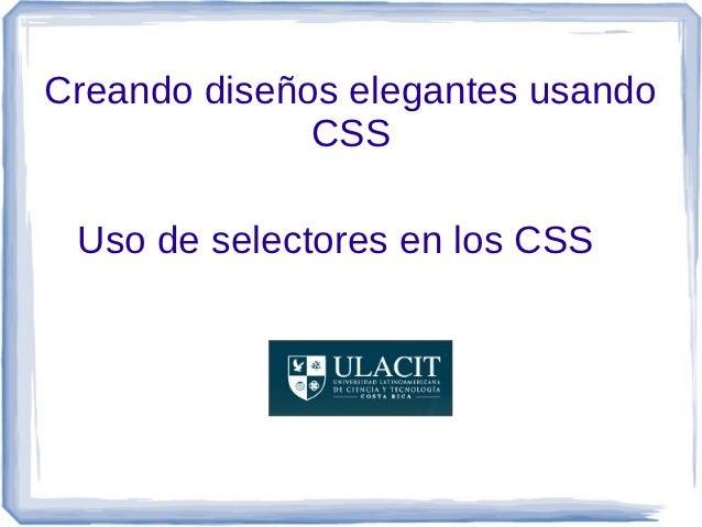Creando diseños elegantes usando              CSS Uso de selectores en los CSS