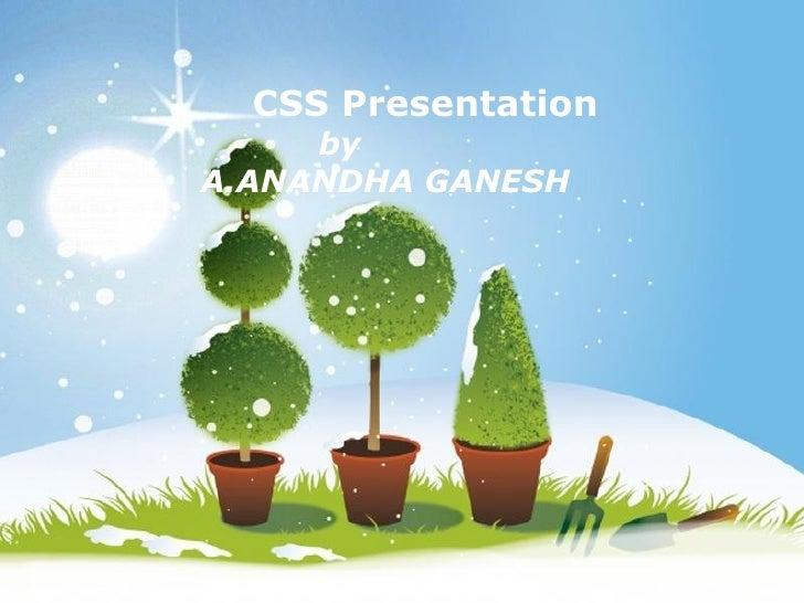 CSS Presentation by  A.ANANDHA GANESH