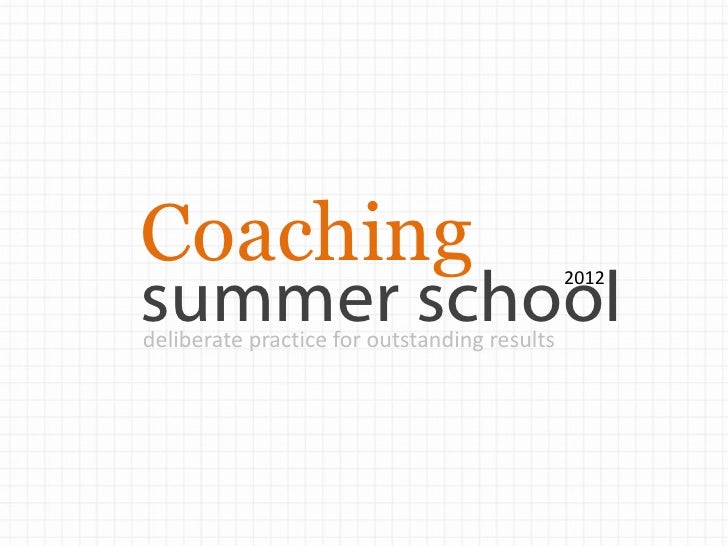 Coachingsummer school                                              2012deliberate practice for outstanding results