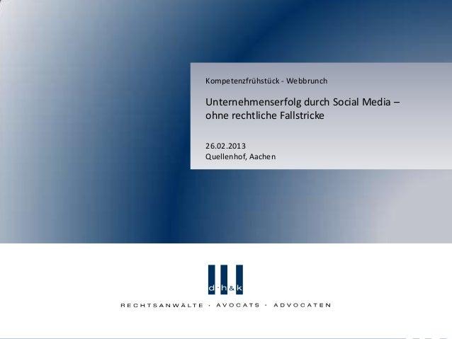 Kompetenzfrühstück - WebbrunchUnternehmenserfolg durch Social Media –ohne rechtliche Fallstricke26.02.2013Quellenhof, Aachen