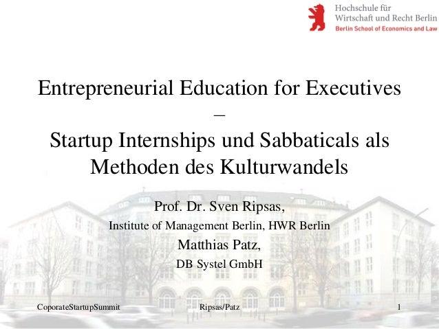 Entrepreneurial Education for Executives – Startup Internships und Sabbaticals als Methoden des Kulturwandels Prof. Dr. Sv...