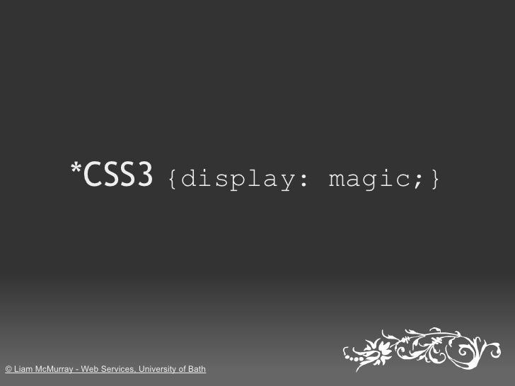 *CSS3 {display: magic;}     © Liam McMurray - Web Services, University of Bath