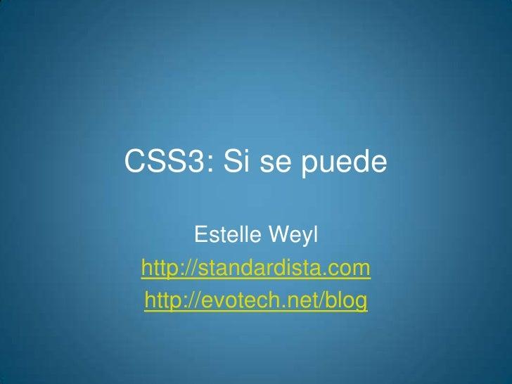 CSS3: Si se puede<br />Estelle Weyl<br />http://standardista.com<br />http://evotech.net/blog<br />