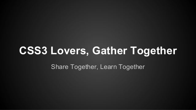 CSS3 Lovers, Gather Together Share Together, Learn Together