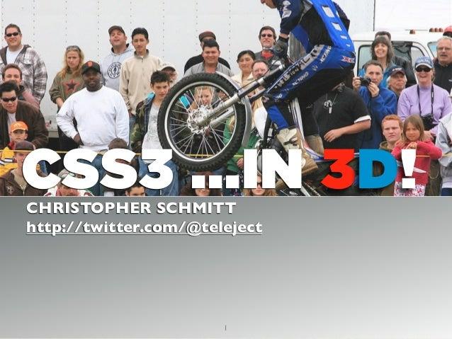 CSS3 ...IN 3D!CHRISTOPHER SCHMITT http://twitter.com/@teleject 1