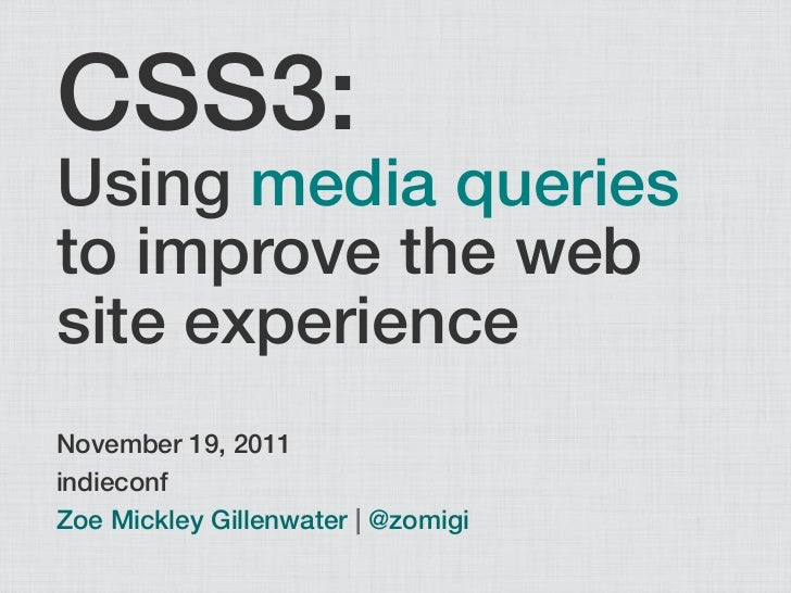CSS3:Using media queriesto improve the website experienceNovember 19, 2011indieconfZoe Mickley Gillenwater | @zomigi