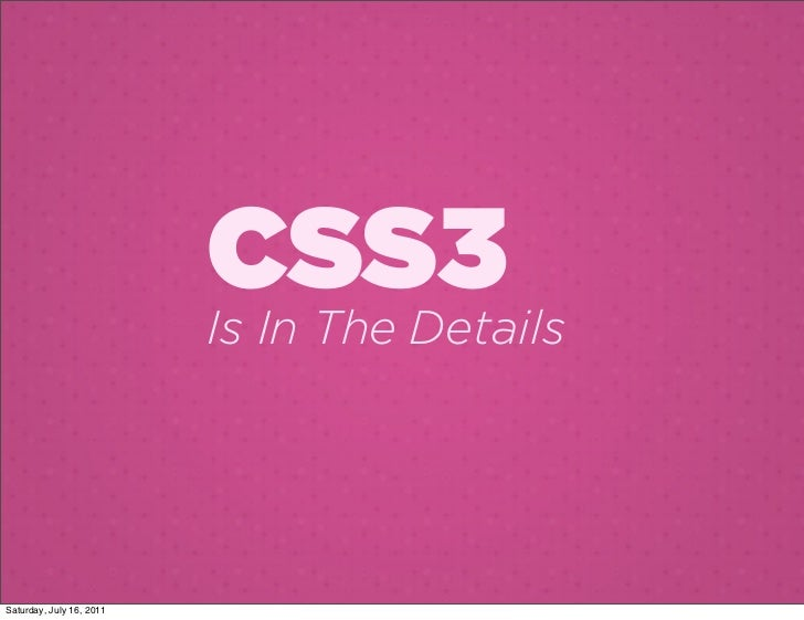 CSS3                          Is In The DetailsSaturday, July 16, 2011