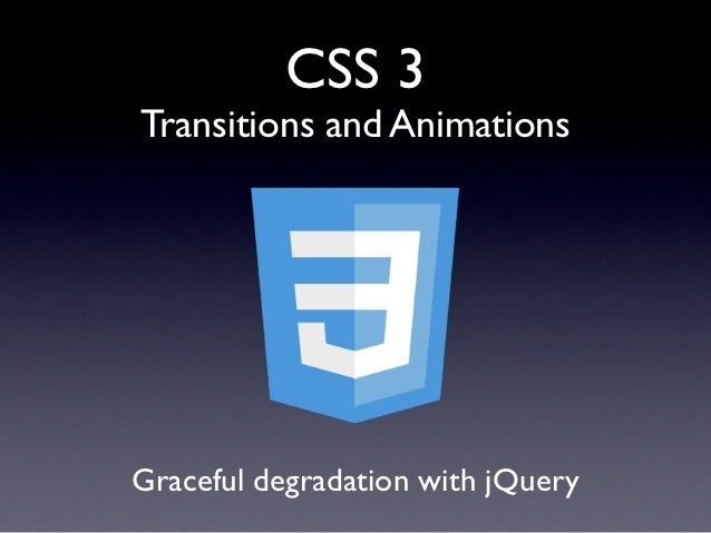 CSS 3Transitions and AnimationsGraceful degradation with jQuery